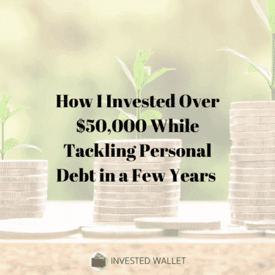 How I Invested Over $50,000 While Tackling Personal Debt in a Few Years