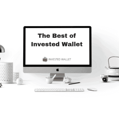 The Best of Invested Wallet – Top Posts in 2018 (And My Favorites)