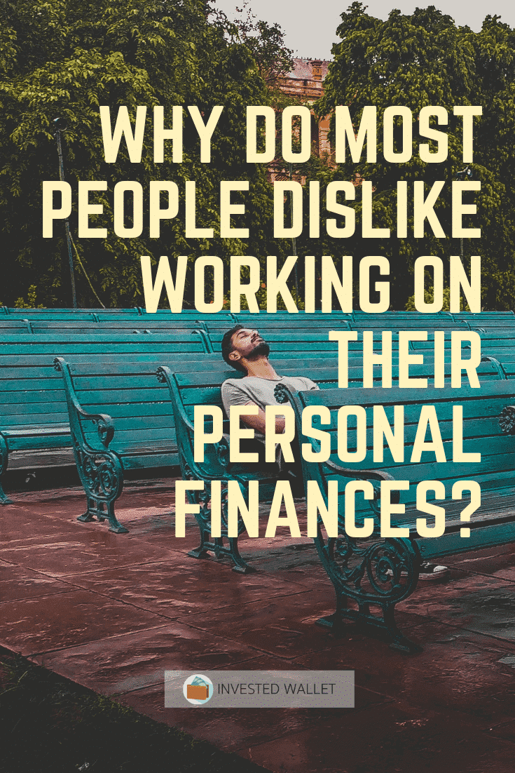 Why Do Most People Dislike Working On Their Personal Finances?